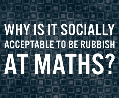 why is it socially acceptable to be rubbish at maths
